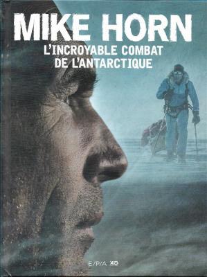 Mike Horn l'incroyable combat de l'Antarctique